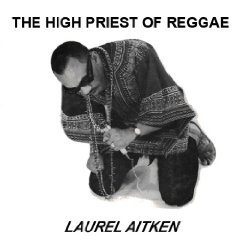 Laurel Aitken - High Priest Of Reggae sc